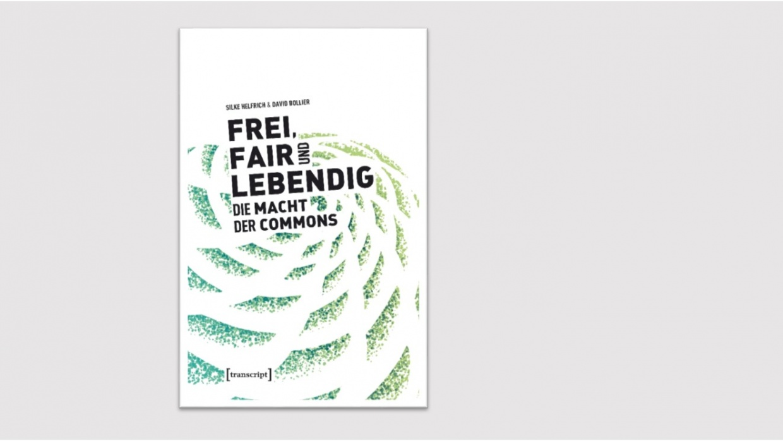 Cover: Frei, Fair und Lebendig. Die Macht der Commons [transkript]